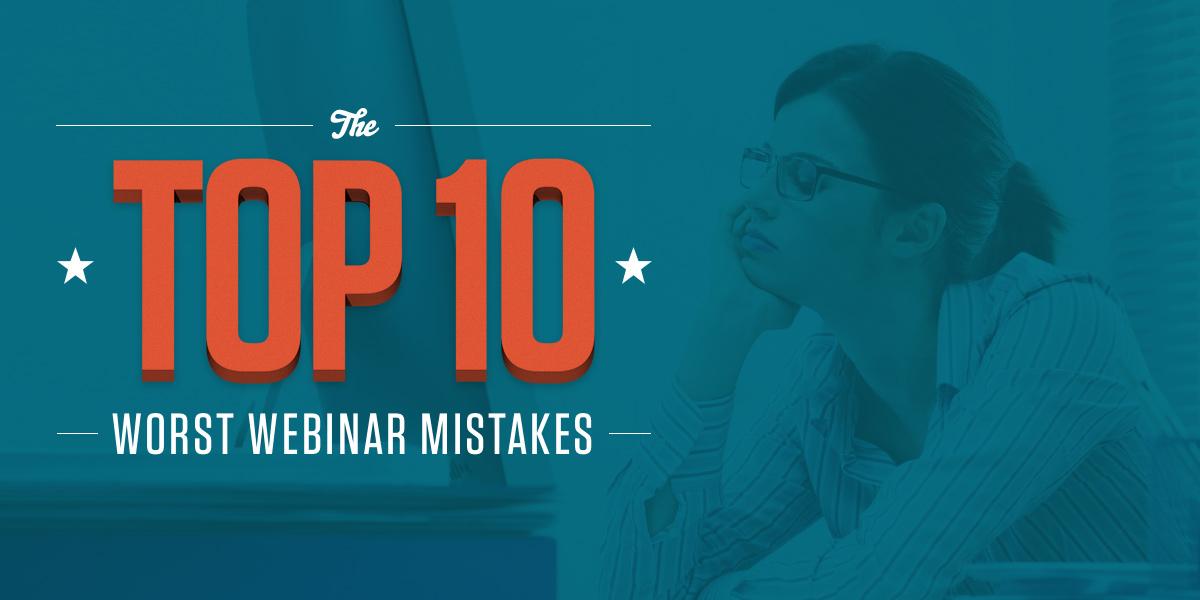 Top 10 Worst Webinar Mistakes