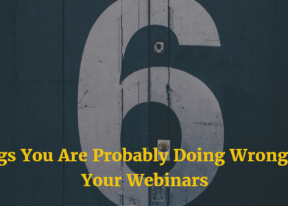 Webinar Success Tips - 6 Things You're Probably Doing Wrong