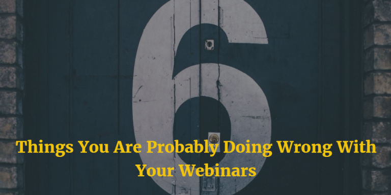 Do You Offer Webinars? Six Things You Are Probably Doing Wrong