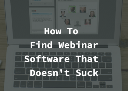 How to find webinar software that doesn't suck
