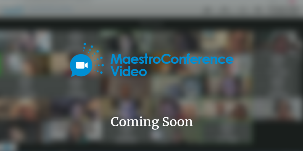 MaestroConference Video - Coming Soon